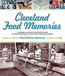 Cleveland Food Memories: A Nostalgic Look Back at the Food We Loved, the Places We Bought It, and the People Who Made It Special