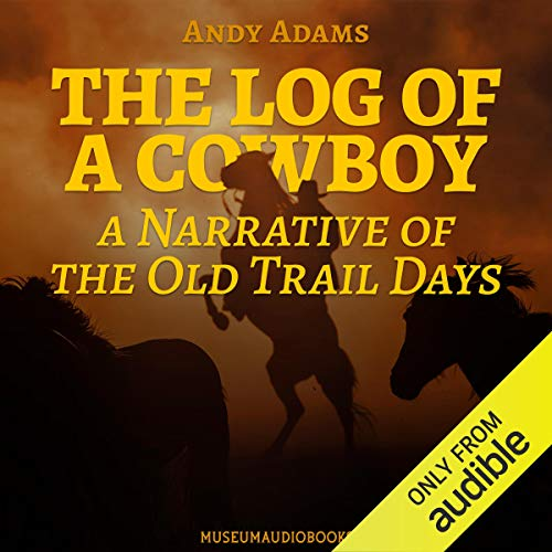 The Log of a Cowboy: A Narrative of the Old Trail Days cover art