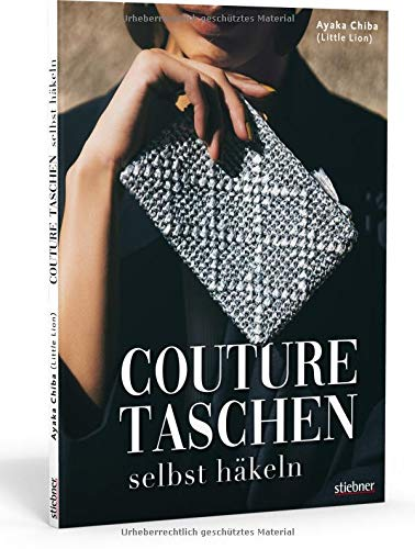 Couture Taschen Häkeln. Von casual bis elegant: Clutches & Shopper, Umhängetaschen & Accessoires. 23 Häkelanleitungen für Anfänger und Fortgeschrittene.