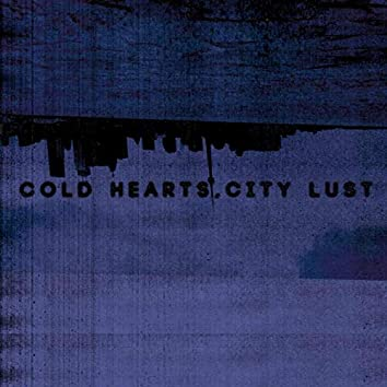 Cold Hearts, City Lust