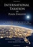 International Taxation In Plain English: A Student's Guide To The U.S. Tax Treatment of Cross-Border Activities (Student Version)