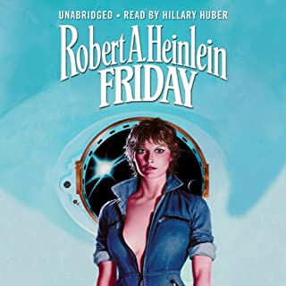 Friday                   Written by:                                                                                                                                 Robert A. Heinlein                               Narrated by:                                                                                                                                 Hillary Huber                      Length: 13 hrs and 46 mins     4 ratings     Overall 5.0