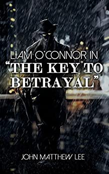 """Liam O'Connor in """"The Key to Betrayal"""" by [John Matthew Lee]"""