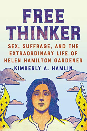 Image of Free Thinker: Sex, Suffrage, and the Extraordinary Life of Helen Hamilton Gardener