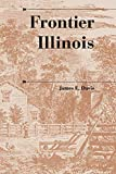 Frontier Illinois (A History of the Trans-Appalachian Frontier)