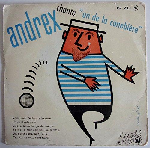 Andrex chante un de la canebiere: Vous avez l\'eclat de la rose- Un petit cabanon- Le plus beau tango du monde- J\'aime la mer comme une femme- Les pescadous- Cane cane canebiere, EP 45 tours original Biem Pathé EG311