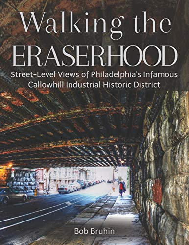 Download Walking the Eraserhood: A street-level exploration of Philadelphia's infamous Callowhill Industrial Historic District 1729529208