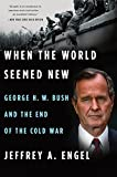 Image of When the World Seemed New: George H. W. Bush and the End of the Cold War