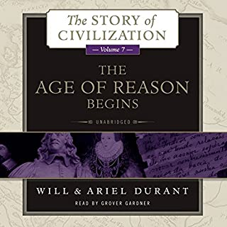 The Age of Reason Begins     A History of European Civilization in the Period of Shakespeare, Bacon, Montaigne, Rembrandt, Galileo, and Descartes: 1558 - 1648: The Story of Civilization, Book 7              Written by:                                                                                                                                 Will Durant,                                                                                        Ariel Durant                               Narrated by:                                                                                                                                 Grover Gardner                      Length: 34 hrs and 51 mins     5 ratings     Overall 5.0