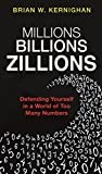 Millions, Billions, Zillions: Defending Yourself in a World of Too Many Numbers - Brian Kernighan