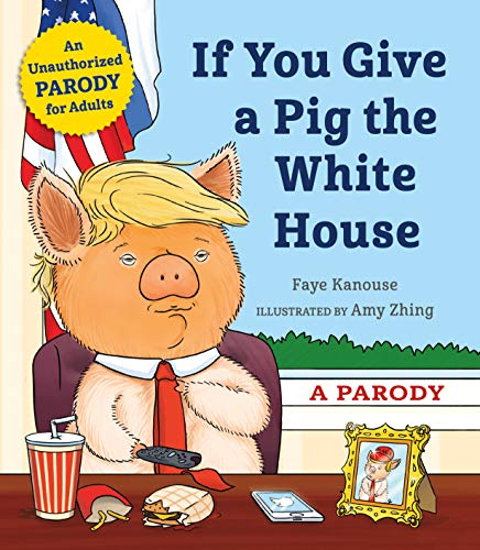 Compare Textbook Prices for If You Give a Pig the White House: A Parody for Adults  ISBN 9781250256416 by Kanouse, Faye,Zhing, Amy