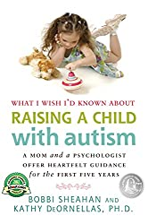 What I Wish I'd Known About Raising a Child with Autism: A Mom and a Psychologist Offer Heartfelt Guidance for the First Five Years