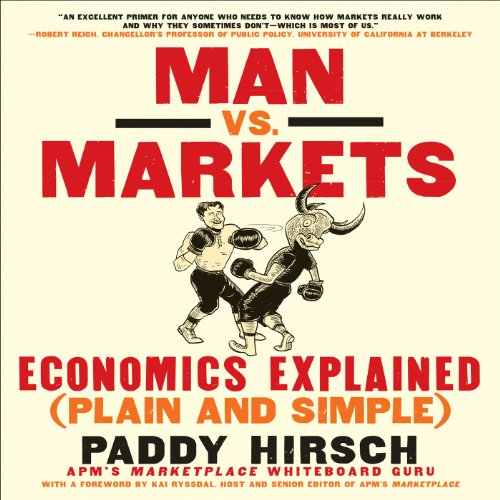 Man vs. Markets     Economics Explained (Plain and Simple)              By:                                                                                                                                 Paddy Hirsch                               Narrated by:                                                                                                                                 Dean Sluyter                      Length: 5 hrs and 53 mins     12 ratings     Overall 4.3