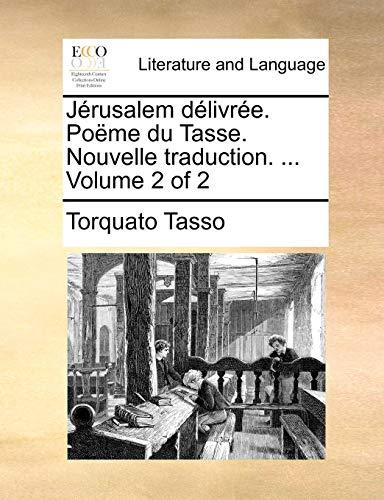 Jerusalem Delivree. Poeme Du Tasse. Nouvelle Traduction. ... Volume 2 of 2