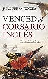 Venced Al Corsario Inglés (Novela Histórica)