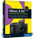 Nikon Z 50: 100% Praxiswissen und Expertentipps zu Ihrer Kamera