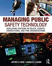 Managing Public Safety Technology: Deploying Systems in Police, Courts, Corrections, and Fire Organizations
