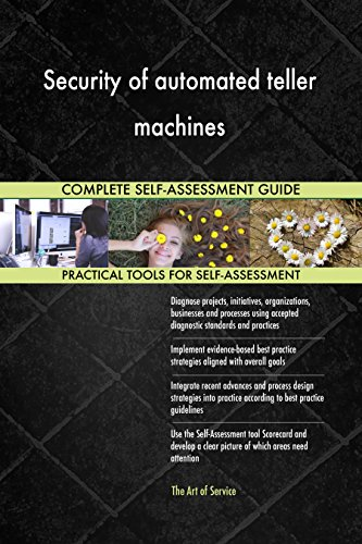 Security of automated teller machines All-Inclusive Self-Assessment - More than 720 Success Criteria, Instant Visual Insights, Comprehensive Spreadsheet Dashboard, Auto-Prioritized for Quick Results