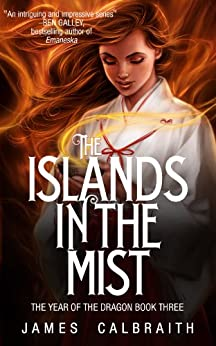 The Islands in the Mist (The Year of the Dragon, Book 3) (English Edition) por [James Calbraith]