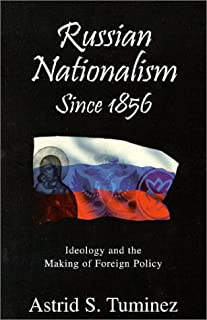 Russian Nationalism since 1856: Ideology and the Making of Foreign Policy
