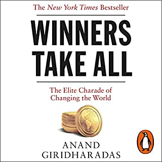 Winners Take All     The Elite Charade of Changing the World              By:                                                                                                                                 Anand Giridharadas                               Narrated by:                                                                                                                                 Anand Giridharadas                      Length: 9 hrs and 36 mins     46 ratings     Overall 4.5