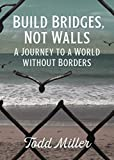Image of Build Bridges, Not Walls: A Journey to a World Without Borders (City Lights Open Media)
