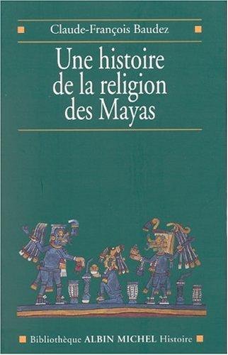 Une Histoire De La Religion Des Mayas Du Panthisme Au Panthon