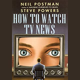 How to Watch TV News                   By:                                                                                                                                 Neil Postman,                                                                                        Steve Powers                               Narrated by:                                                                                                                                 Jeff Riggenbach                      Length: 4 hrs and 30 mins     42 ratings     Overall 4.2