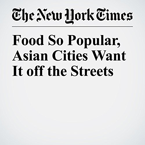 Food So Popular, Asian Cities Want It off the Streets copertina
