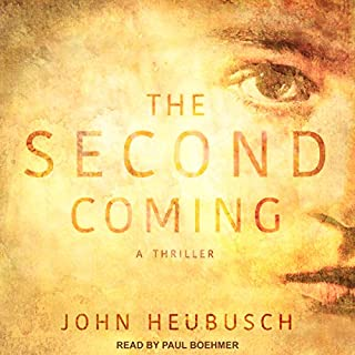 The Second Coming     A Thriller              By:                                                                                                                                 John Heubusch                               Narrated by:                                                                                                                                 Paul Boehmer                      Length: 12 hrs and 4 mins     70 ratings     Overall 4.5