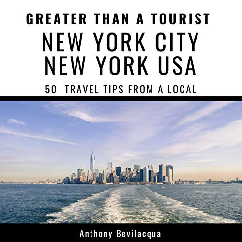 Greater Than a Tourist - New York City, New York, USA: 50 Travel Tips from a Local audiobook cover art