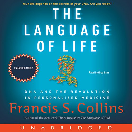 The Language of Life     DNA and the Revolution in Personalized Medicine              By:                                                                                                                                 Francis S. Collins                               Narrated by:                                                                                                                                 Greg Itzin                      Length: 10 hrs and 45 mins     135 ratings     Overall 4.2