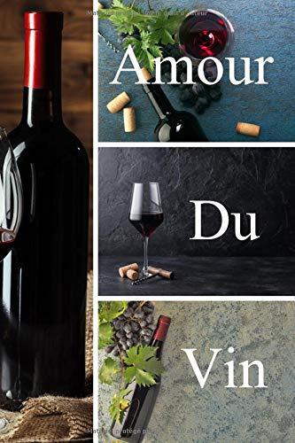 Amour du Vin: Carnet de dégustation de vins | Livre, cahier, journal pour les passionnés de vins | 15,24 x 22,86 cm (6 x 9, pouces), 102 pages | Cadeau pour les amoureux de vin rouge ou de vin blanc