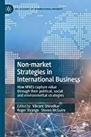 Non-market Strategies in International Business: How MNEs capture value through their political, social and environmental strategies (The Academy of International Business)
