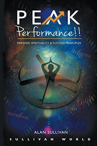 Book: Peak Performance!! Merging Spirituality and Success Principles by Alan Sullivan