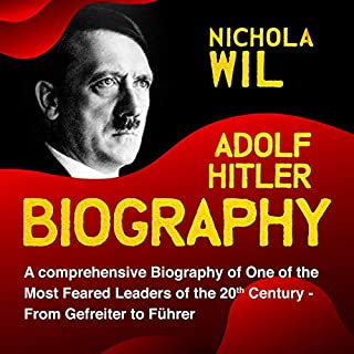 Adolf Hitler Biography: A Comprehensive Biography of One of the Most Feared Leaders of the 20th Century- From Gefreiter to Führer audiobook cover art