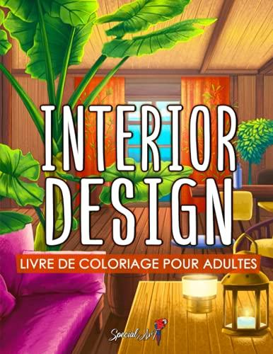 Interior Design: Un Livre de Coloriage pour Adultes avec des...
