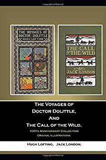 The Voyages of Doctor Dolittle, And The Call of the Wild. 100th Anniversary Collection: Original Illustrations.