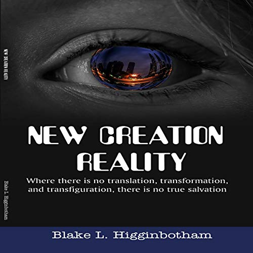 New Creation Reality Audiobook By Blake L. Higginbotham cover art