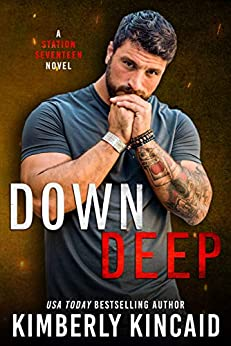 Down Deep: A Steamy Friends to Lovers Firefighter / Military Romantic Suspense by [Kimberly Kincaid]