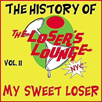 The History of the Loser's Lounge NYC, Vol. 11: My Sweet Loser