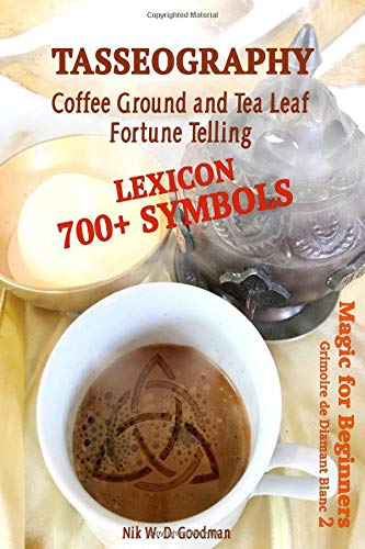 Tasseography Coffee Ground and Tea Leaf Fortune Telling: Lexicon with over 700 Symbols of Fortune telling and reading Coffee grounds and Tea Leaves. Magic for Beginners 2 – Grimoire de Diamant Blanc