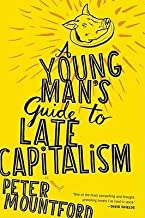 BY Mountford, Peter ( Author ) [{ A Young Man's Guide to Late Capitalism By Mountford, Peter ( Author ) Apr - 12- 2011 ( Paperback ) } ]