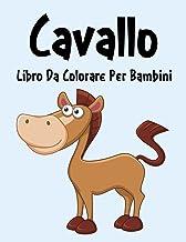 Cavallo Libro da Colorare: Libro da Colorare Cavallo per Ragazzi, Ragazze e Bambini dai 2 agli 12 Anni in su (Italian Edit...