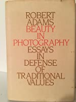 Beauty in Photography: Essays in Defence of Traditional Values