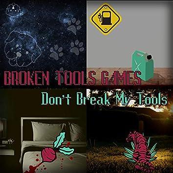 Don't Break My Tools