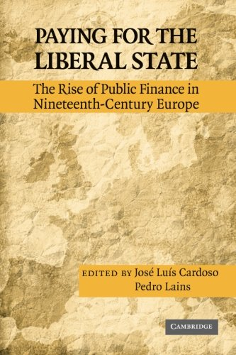 Compare Textbook Prices for Paying for the Liberal State: The Rise of Public Finance in Nineteenth-Century Europe Reprint Edition ISBN 9781107686489 by Cardoso, José Luís,Lains, Pedro