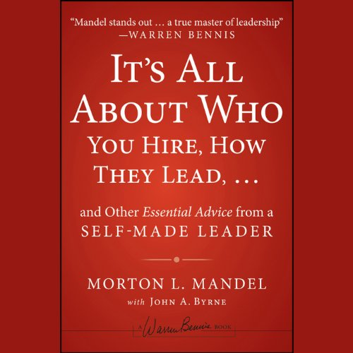 It's All About Who You Hire, How They Lead . . . and Other Essential Advice from a Self-Made Leader audiobook cover art