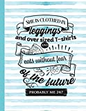 She Is Clothed In Leggins And Oversized T-Shirts And Eats Without Fear Of The Future Probably Me 24:7: Mom Notebook for Writing or Journaling - College Ruled Blank Lines