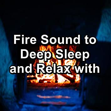 Fire Sound to Deep Sleep and Relax with